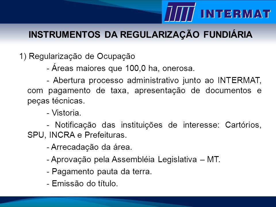 INSTRUMENTOS DA REGULARIZAÇÃO FUNDIÁRIA 1) Regularização de Ocupação - Áreas maiores que 100,0 ha, onerosa. - Abertura processo administrativo junto a