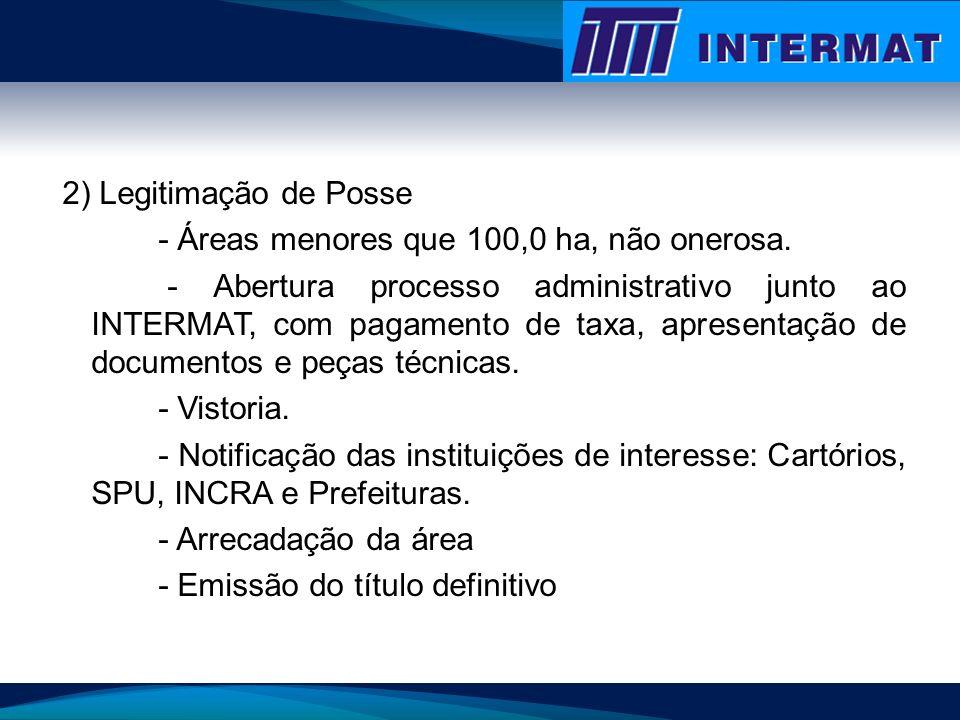 2) Legitimação de Posse - Áreas menores que 100,0 ha, não onerosa. - Abertura processo administrativo junto ao INTERMAT, com pagamento de taxa, aprese