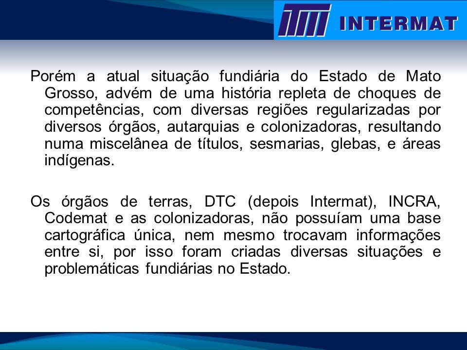 Porém a atual situação fundiária do Estado de Mato Grosso, advém de uma história repleta de choques de competências, com diversas regiões regularizada