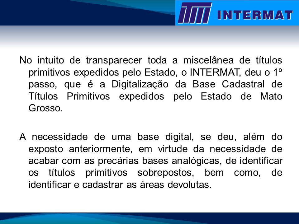 No intuito de transparecer toda a miscelânea de títulos primitivos expedidos pelo Estado, o INTERMAT, deu o 1º passo, que é a Digitalização da Base Ca