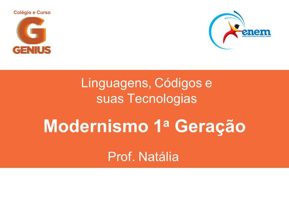 Linguagens, Códigos e suas Tecnologias Prof. Natália Modernismo 1 a Geração