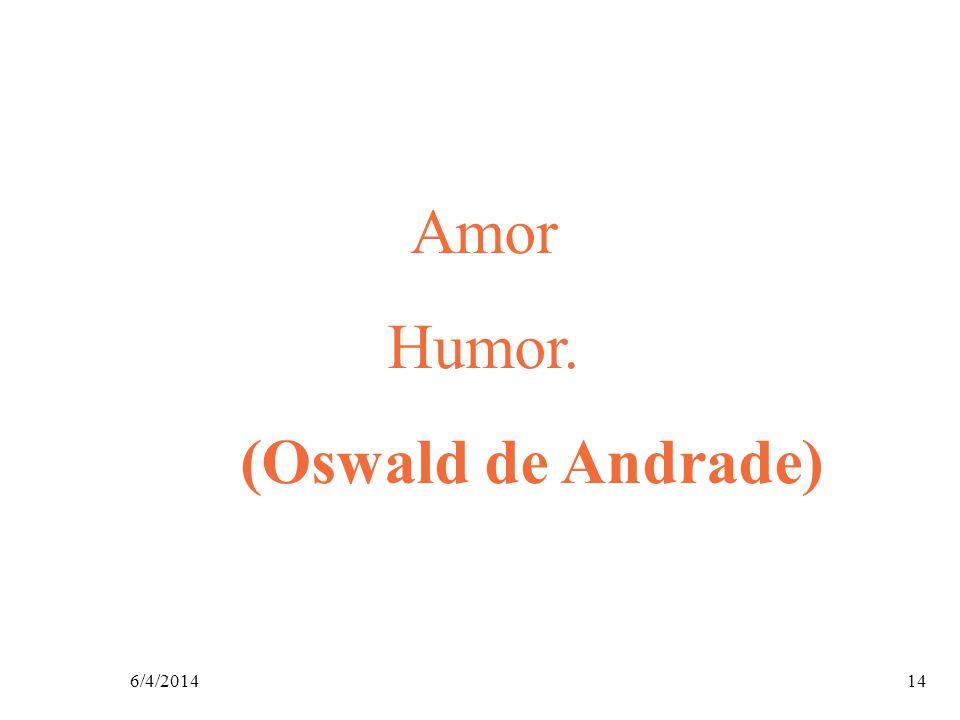 6/4/201414 Amor Humor. (Oswald de Andrade)