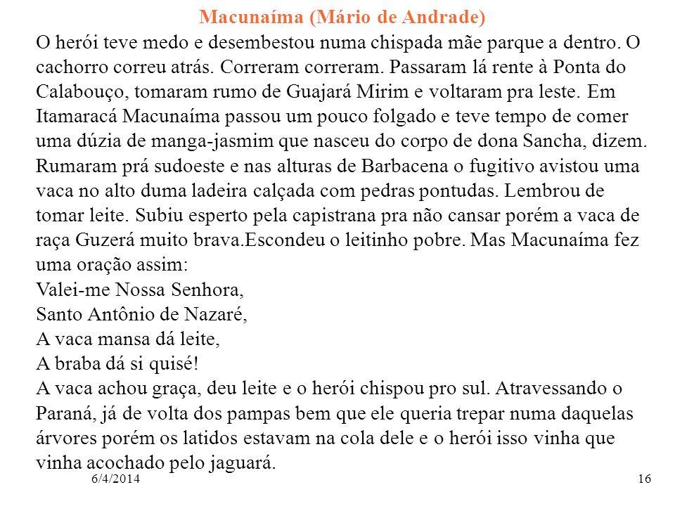 6/4/201416 Macunaíma (Mário de Andrade) O herói teve medo e desembestou numa chispada mãe parque a dentro. O cachorro correu atrás. Correram correram.