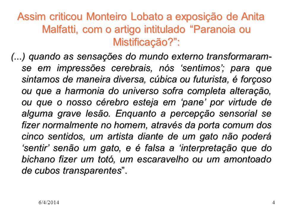 Assim criticou Monteiro Lobato a exposição de Anita Malfatti, com o artigo intitulado Paranoia ou Mistificação?: (...) quando as sensações do mundo ex