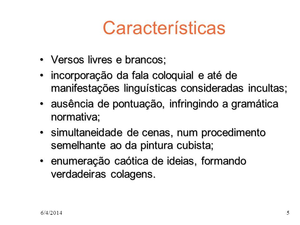 Características Versos livres e brancos;Versos livres e brancos; incorporação da fala coloquial e até de manifestações linguísticas consideradas incul