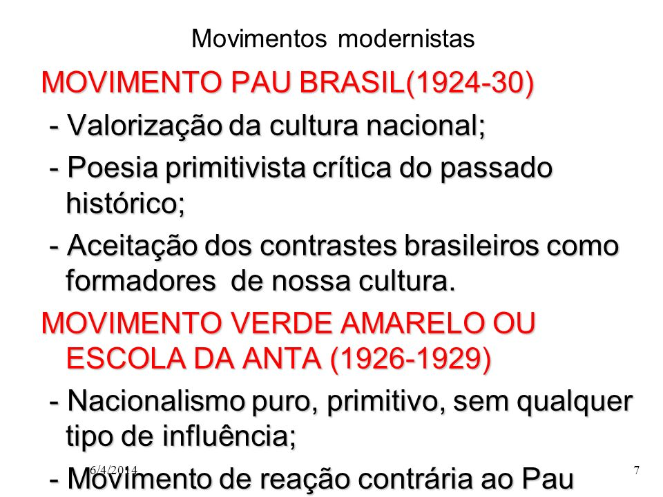 Movimentos modernistas MOVIMENTO PAU BRASIL(1924-30) - Valorização da cultura nacional; - Valorização da cultura nacional; - Poesia primitivista críti