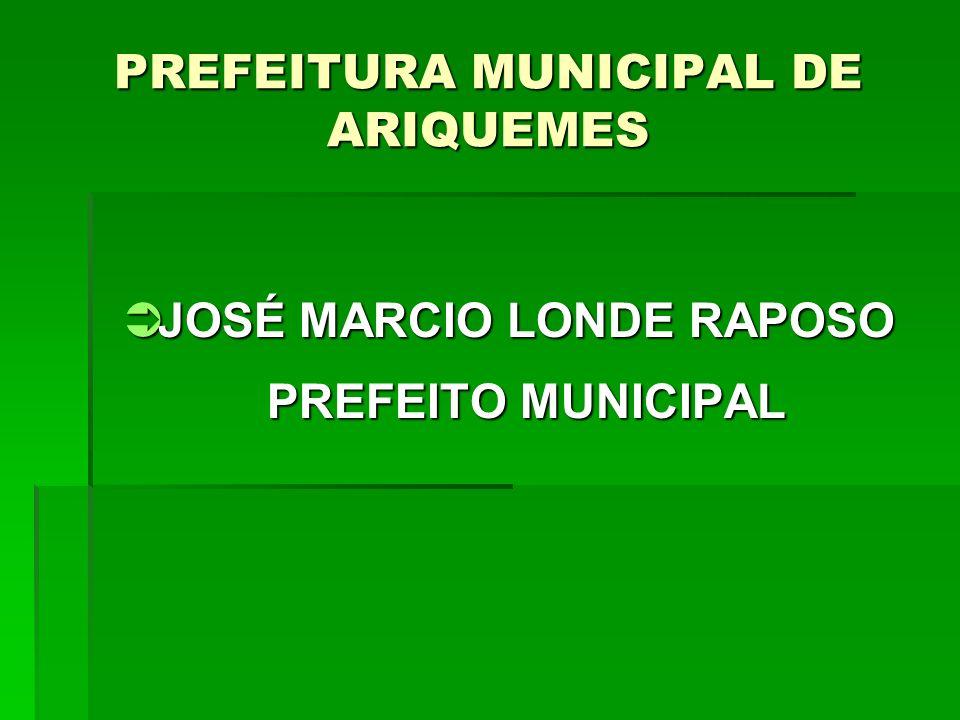 PREFEITURA MUNICIPAL DE ARIQUEMES JOSÉ MARCIO LONDE RAPOSO JOSÉ MARCIO LONDE RAPOSO PREFEITO MUNICIPAL