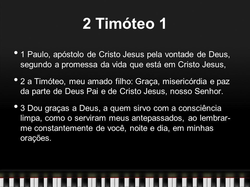 2 Timóteo 1 1 Paulo, apóstolo de Cristo Jesus pela vontade de Deus, segundo a promessa da vida que está em Cristo Jesus, 2 a Timóteo, meu amado filho: