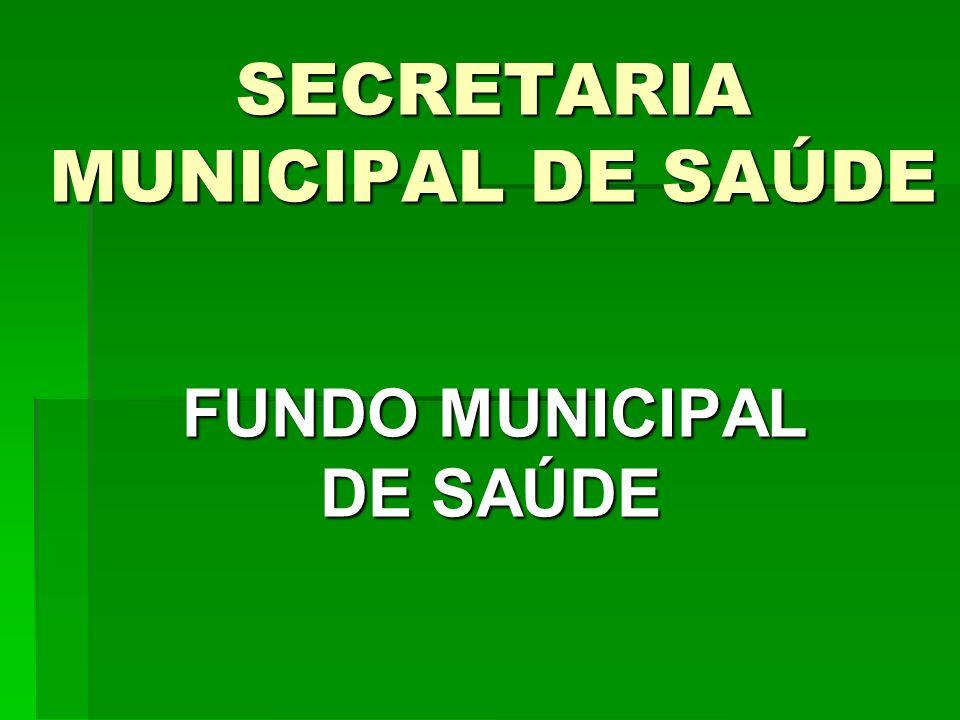 SECRETARIA MUNICIPAL DE SAÚDE FUNDO MUNICIPAL DE SAÚDE FUNDO MUNICIPAL DE SAÚDE