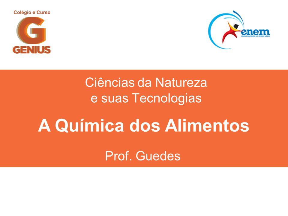 Ciências da Natureza e suas Tecnologias Prof. Guedes A Química dos Alimentos