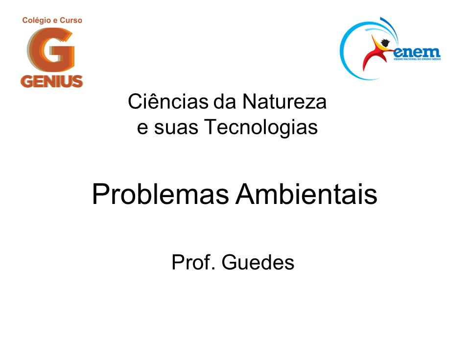 Ciências da Natureza e suas Tecnologias Prof. Guedes Problemas Ambientais