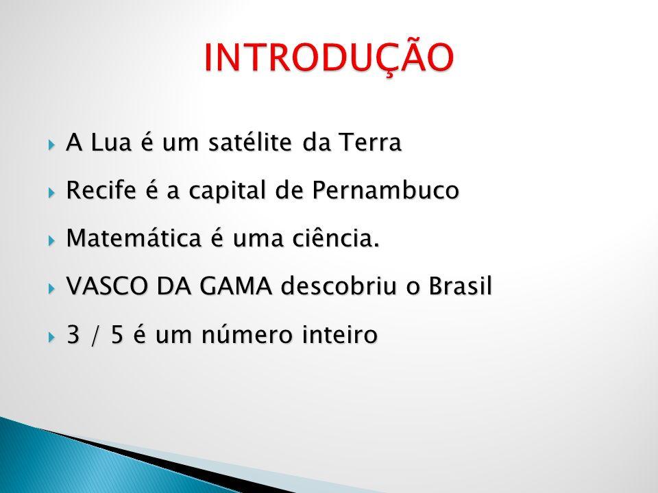 A Lua é um satélite da Terra A Lua é um satélite da Terra Recife é a capital de Pernambuco Recife é a capital de Pernambuco Matemática é uma ciência.