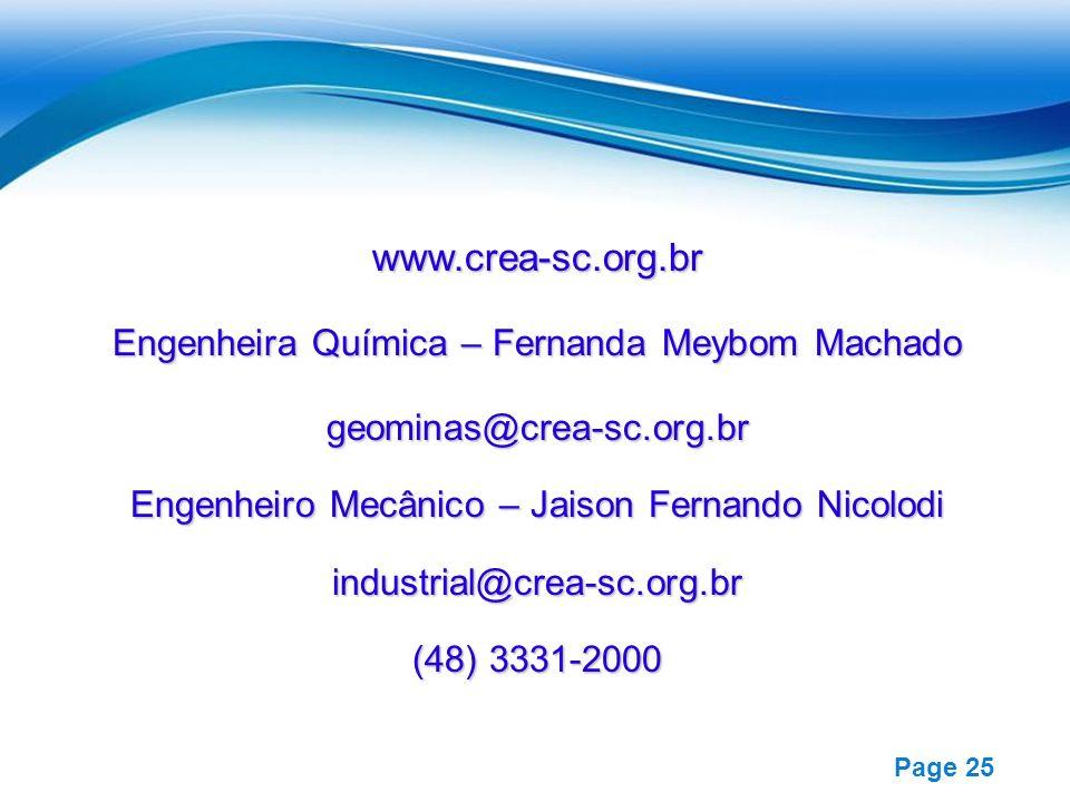 Free Powerpoint Templates Page 25 www.crea-sc.org.br Engenheira Química – Fernanda Meybom Machado geominas@crea-sc.org.br Engenheiro Mecânico – Jaison