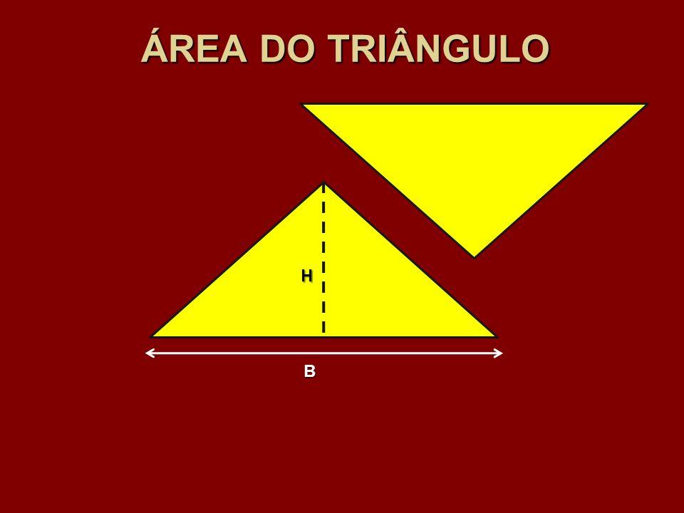 ÁREA DO TRIÂNGULO B H