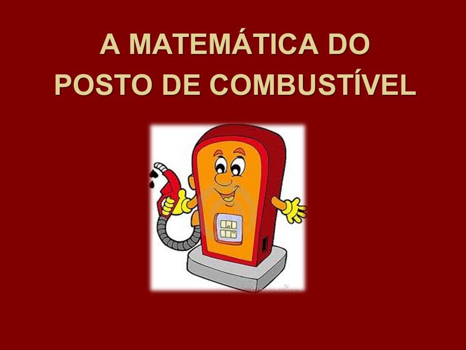 A MATEMÁTICA DO POSTO DE COMBUSTÍVEL