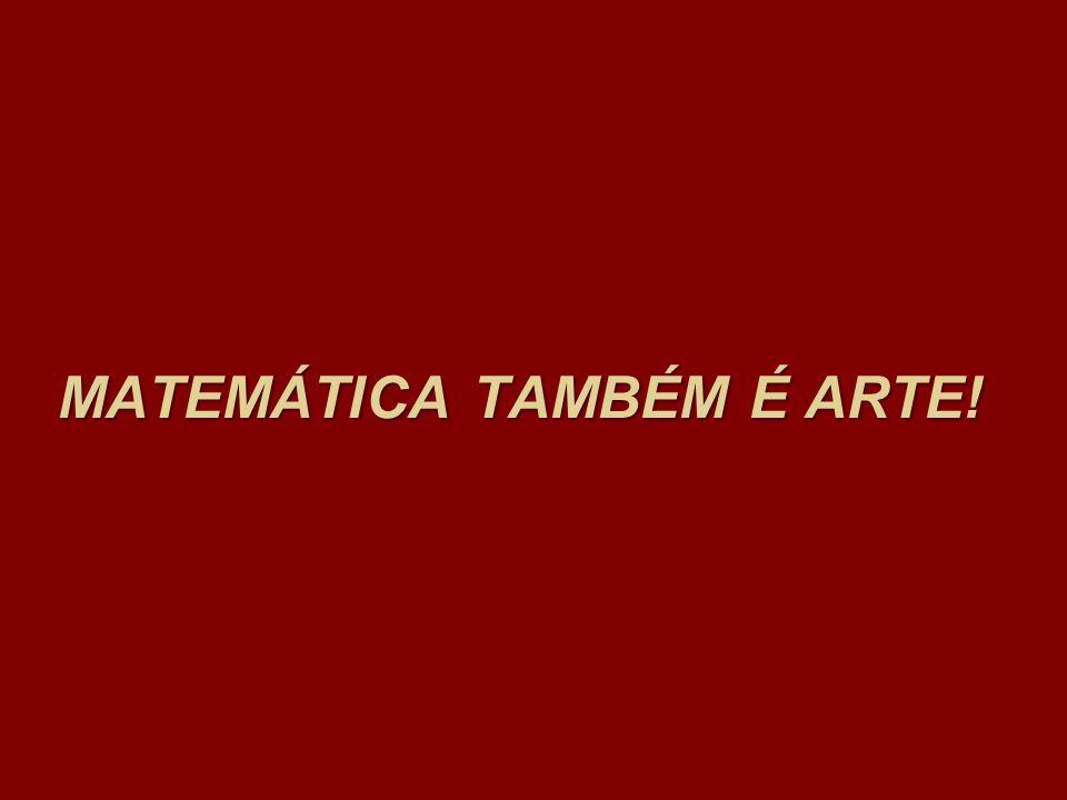 MATEMÁTICA TAMBÉM É ARTE!