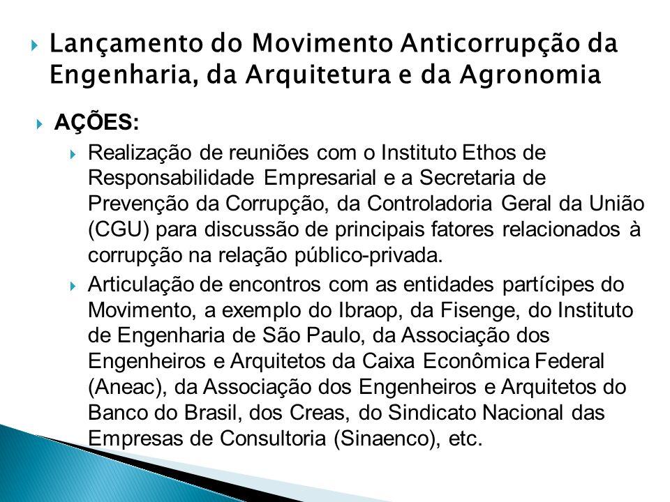 Lançamento do Movimento Anticorrupção da Engenharia, da Arquitetura e da Agronomia AÇÕES: Realização de reuniões com o Instituto Ethos de Responsabili