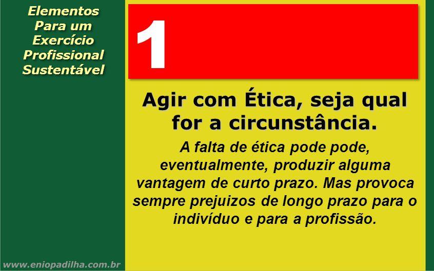 Elementos Para um Exercício Profissional SustentávelElementos Para um Exercício Profissional Sustentável 1 1 Agir com Ética, seja qual for a circunstâ