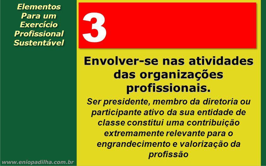 Elementos Para um Exercício Profissional SustentávelElementos Para um Exercício Profissional Sustentável 3 3 Envolver-se nas atividades das organizaçõ