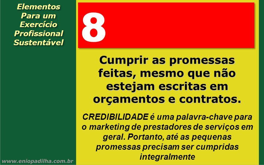 Elementos Para um Exercício Profissional SustentávelElementos Para um Exercício Profissional Sustentável 8 8 Cumprir as promessas feitas, mesmo que nã