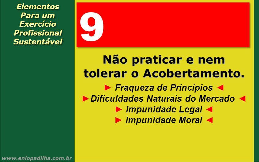 Elementos Para um Exercício Profissional SustentávelElementos Para um Exercício Profissional Sustentável 9 9 Não praticar e nem tolerar o Acobertament