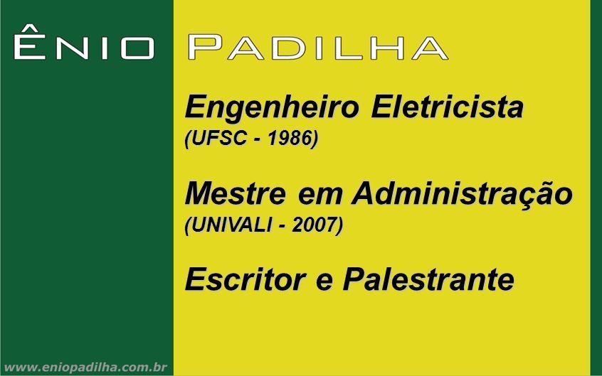 Engenheiro Eletricista (UFSC - 1986) Mestre em Administração (UNIVALI - 2007) Escritor e Palestrante