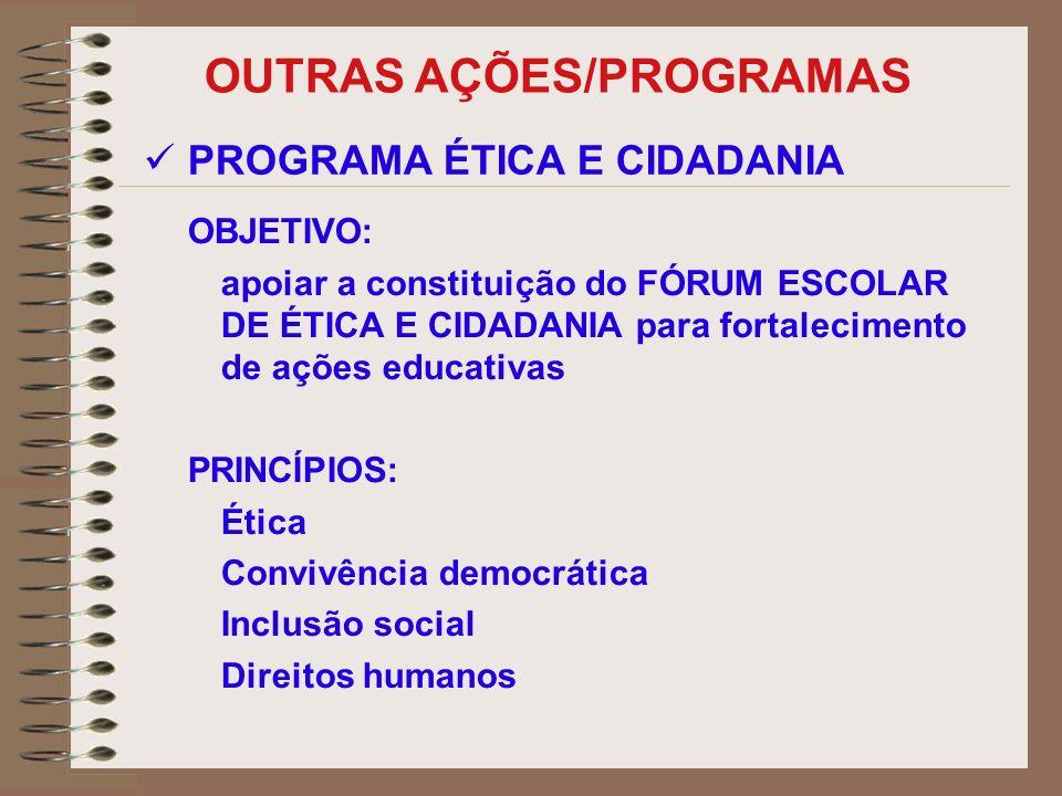 OBJETIVO: apoiar a constituição do FÓRUM ESCOLAR DE ÉTICA E CIDADANIA para fortalecimento de ações educativas PRINCÍPIOS: Ética Convivência democrátic