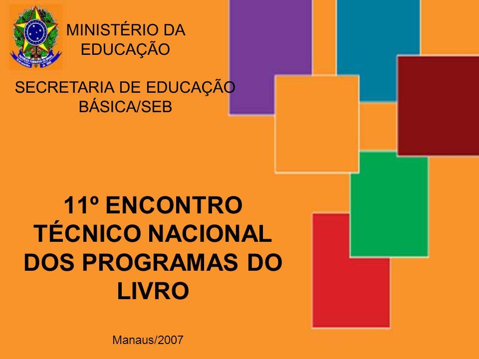 11º ENCONTRO TÉCNICO NACIONAL DOS PROGRAMAS DO LIVRO MINISTÉRIO DA EDUCAÇÃO SECRETARIA DE EDUCAÇÃO BÁSICA/SEB Manaus/2007