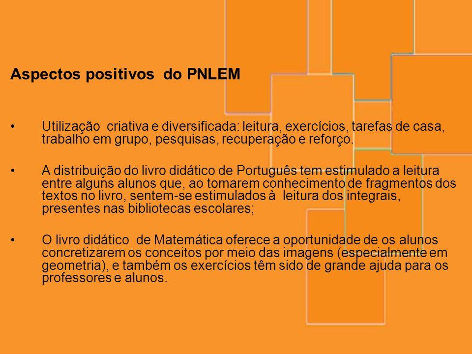 Aspectos positivos do PNLEM Utilização criativa e diversificada: leitura, exercícios, tarefas de casa, trabalho em grupo, pesquisas, recuperação e ref