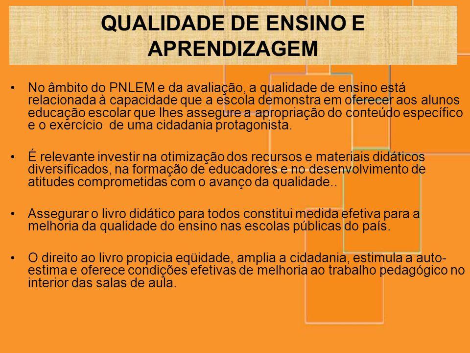 QUALIDADE DE ENSINO E APRENDIZAGEM No âmbito do PNLEM e da avaliação, a qualidade de ensino está relacionada à capacidade que a escola demonstra em of