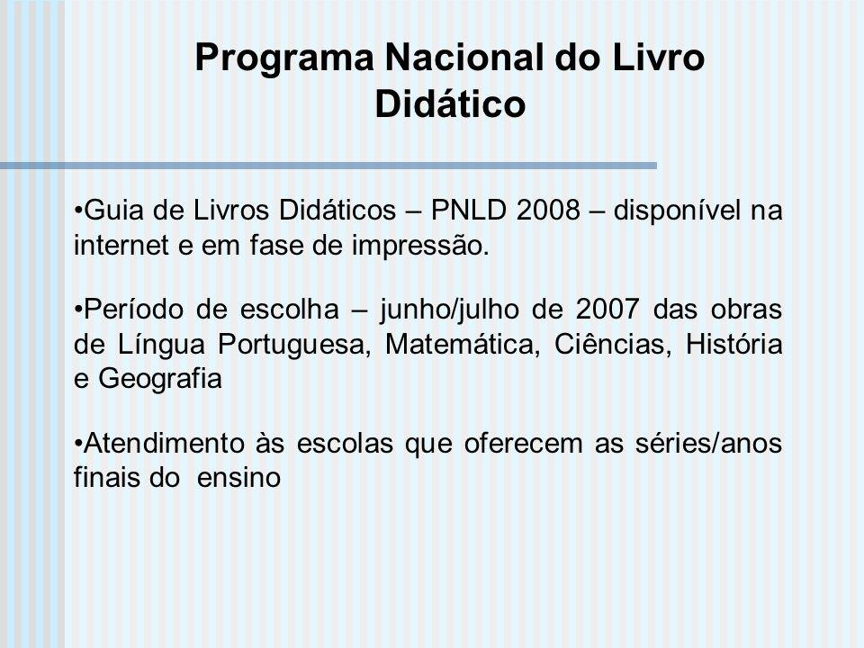 Programa Nacional do Livro Didático Guia de Livros Didáticos – PNLD 2008 – disponível na internet e em fase de impressão. Período de escolha – junho/j