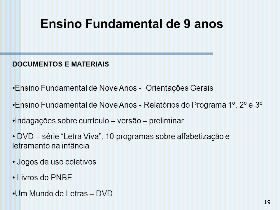 19 Ensino Fundamental de 9 anos Ensino Fundamental de Nove Anos - Orientações Gerais Ensino Fundamental de Nove Anos - Relatórios do Programa 1º, 2º e