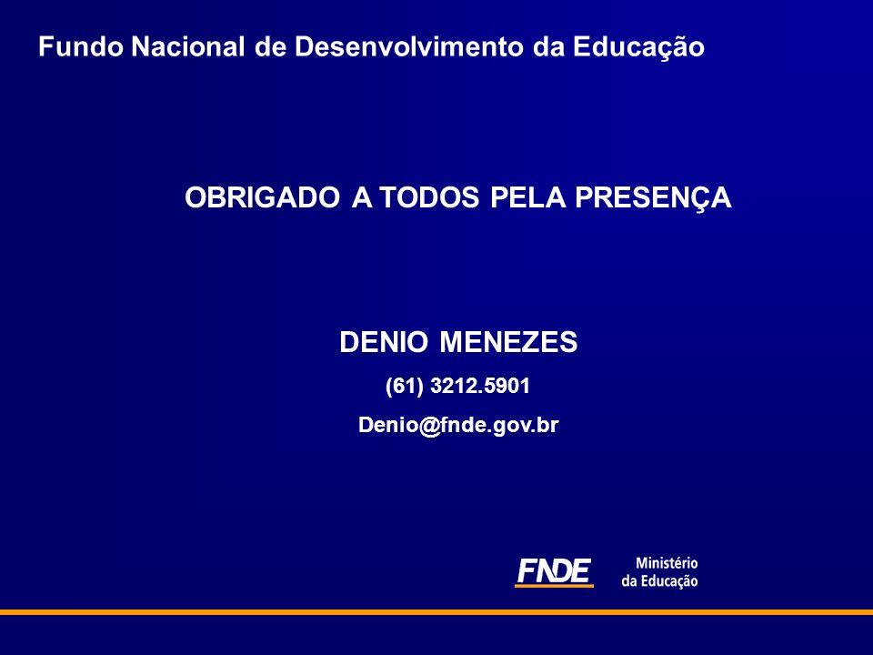 Fundo Nacional de Desenvolvimento da Educação OBRIGADO A TODOS PELA PRESENÇA DENIO MENEZES (61) 3212.5901 Denio@fnde.gov.br