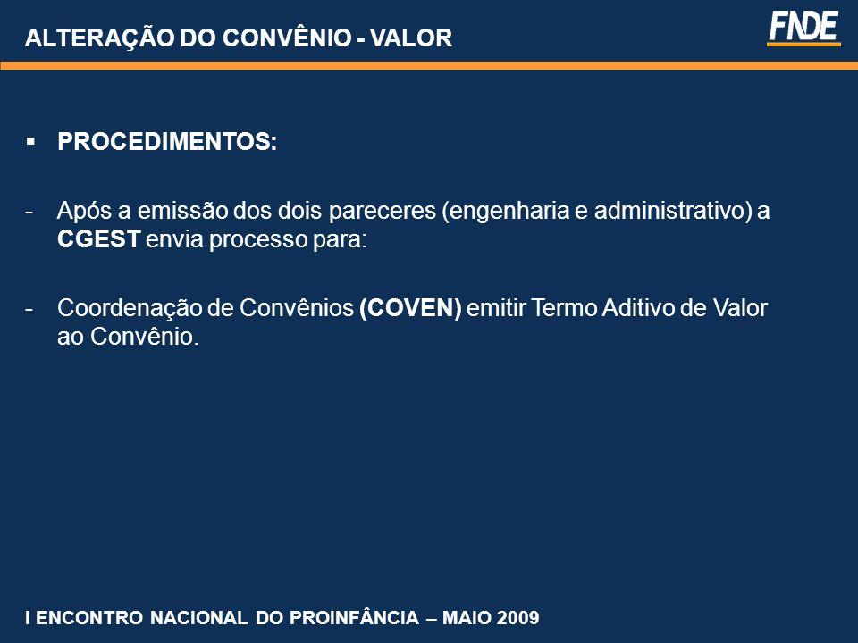 ALTERAÇÃO DO CONVÊNIO - VALOR PROCEDIMENTOS: -Após a emissão dos dois pareceres (engenharia e administrativo) a CGEST envia processo para: -Coordenaçã