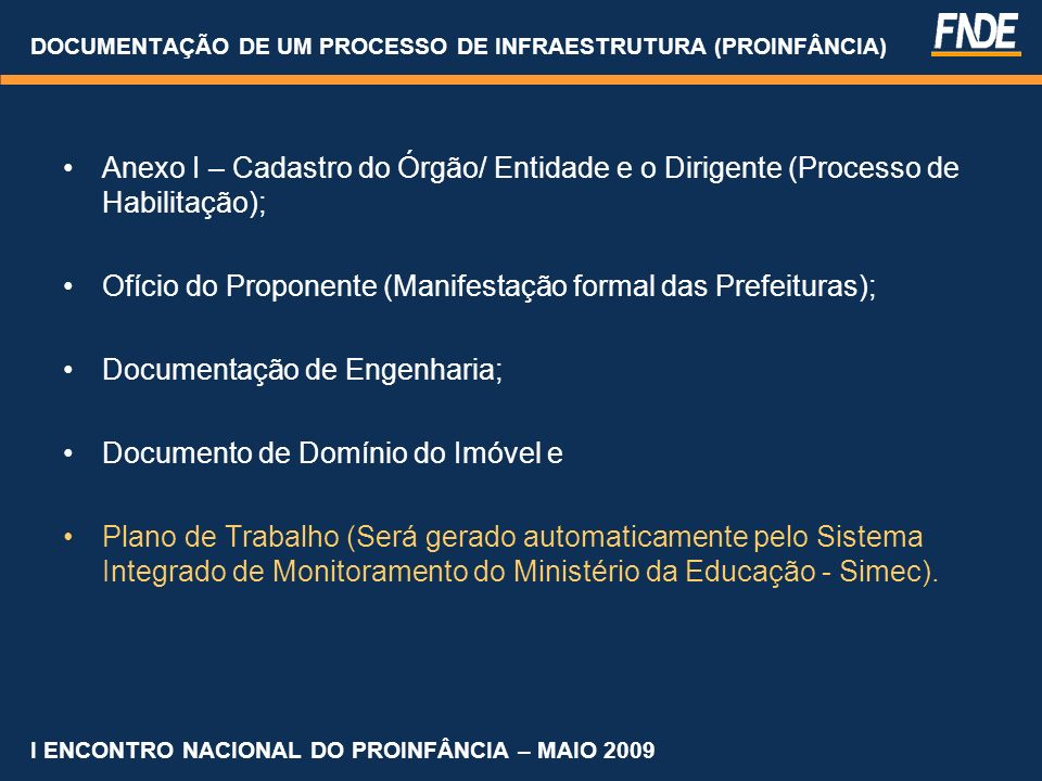 DOCUMENTAÇÃO DE UM PROCESSO DE INFRAESTRUTURA (PROINFÂNCIA) Anexo I – Cadastro do Órgão/ Entidade e o Dirigente (Processo de Habilitação); Ofício do P