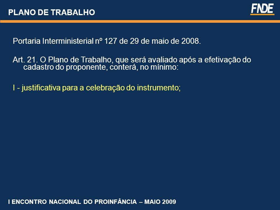 PLANO DE TRABALHO Portaria Interministerial nº 127 de 29 de maio de 2008. Art. 21. O Plano de Trabalho, que será avaliado após a efetivação do cadastr