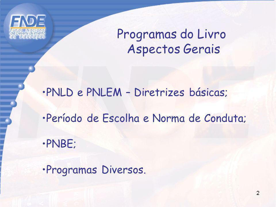 2 PNLD e PNLEM – Diretrizes básicas; Período de Escolha e Norma de Conduta; PNBE; Programas Diversos. Programas do Livro Aspectos Gerais