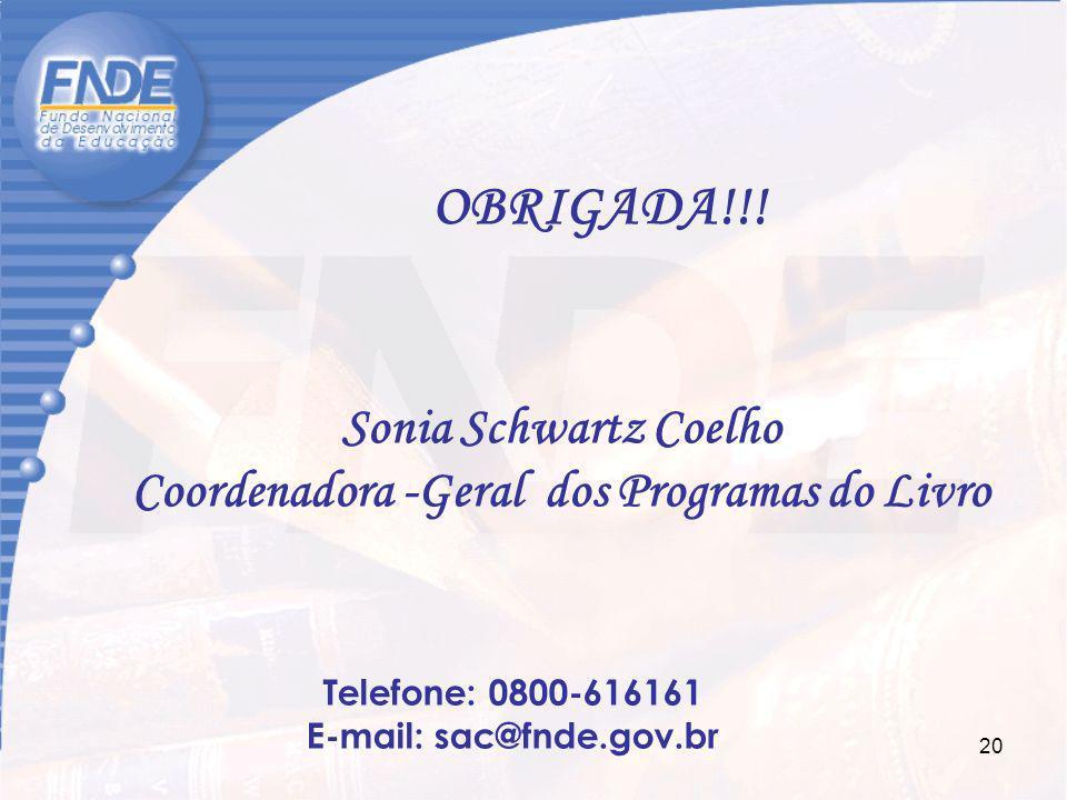 20 Telefone: 0800-616161 E-mail: sac@fnde.gov.br OBRIGADA!!! Sonia Schwartz Coelho Coordenadora -Geral dos Programas do Livro