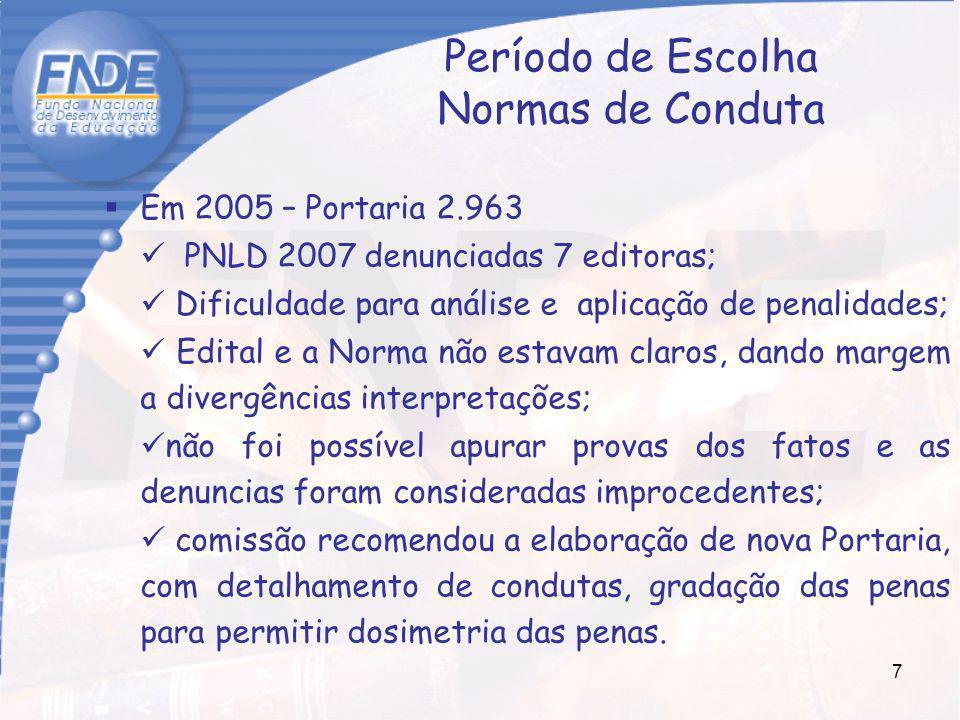 7 Período de Escolha Normas de Conduta Em 2005 – Portaria 2.963 PNLD 2007 denunciadas 7 editoras; Dificuldade para análise e aplicação de penalidades;