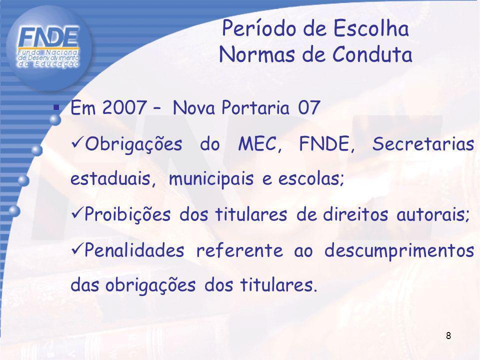 8 Período de Escolha Normas de Conduta Em 2007 – Nova Portaria 07 Obrigações do MEC, FNDE, Secretarias estaduais, municipais e escolas; Proibições dos