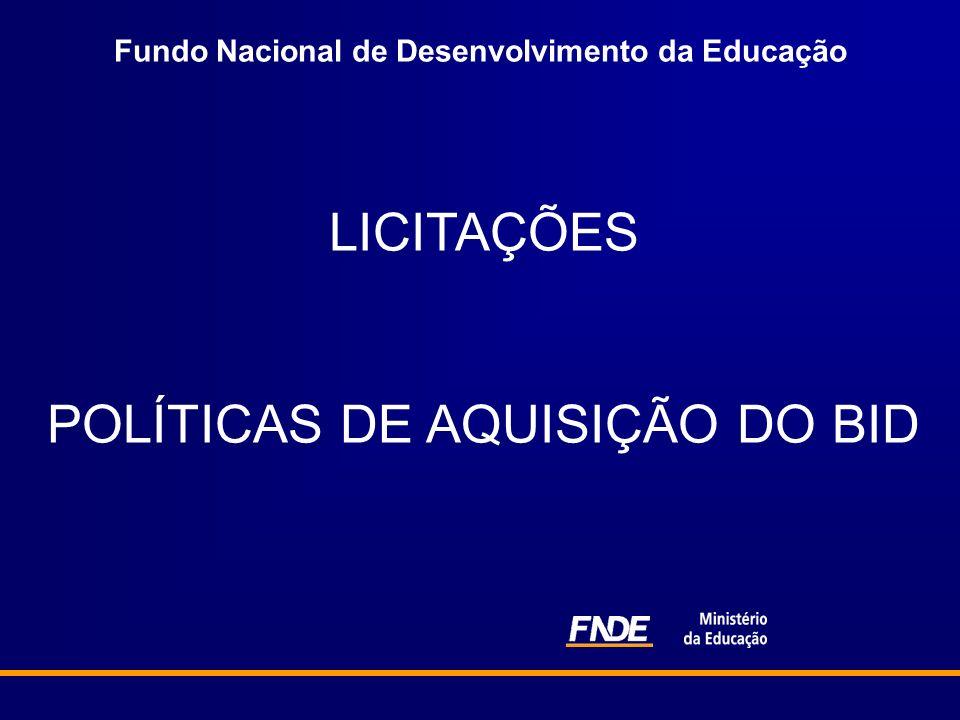 Fundo Nacional de Desenvolvimento da Educação LICITAÇÕES POLÍTICAS DE AQUISIÇÃO DO BID
