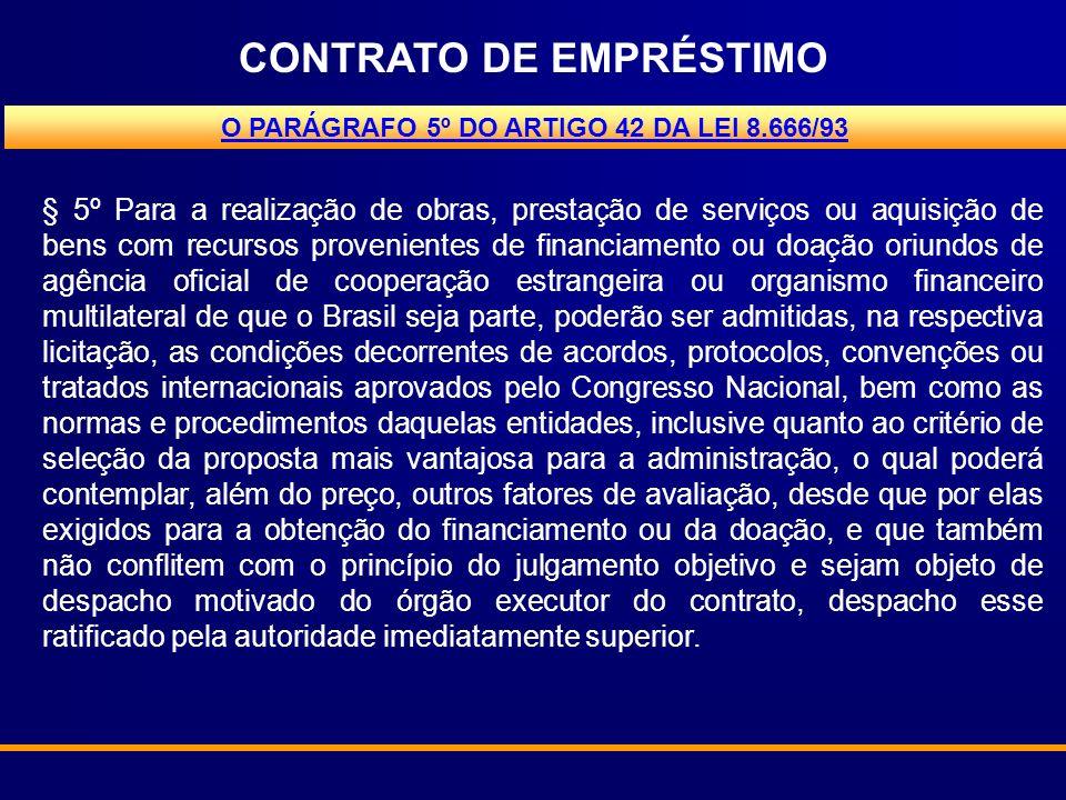 CONTRATO DE EMPRÉSTIMO § 5º Para a realização de obras, prestação de serviços ou aquisição de bens com recursos provenientes de financiamento ou doaçã