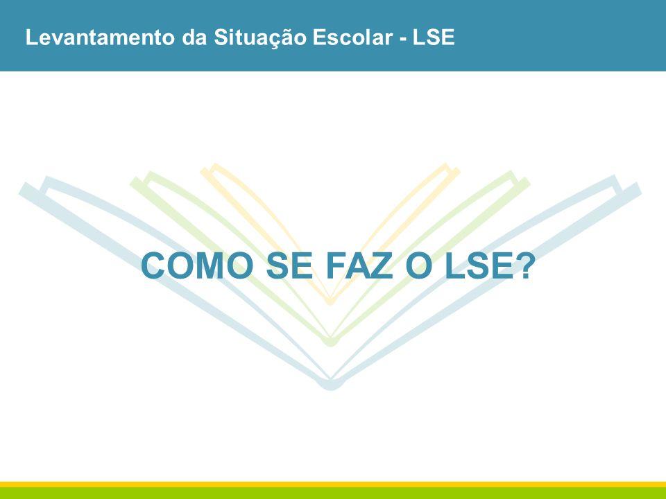 Levantamento da Situação Escolar - LSE COMO SE FAZ O LSE?