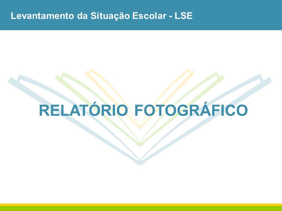 Levantamento da Situação Escolar - LSE RELATÓRIO FOTOGRÁFICO