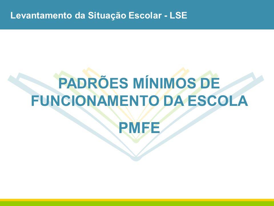 Levantamento da Situação Escolar - LSE PADRÕES MÍNIMOS DE FUNCIONAMENTO DA ESCOLA PMFE