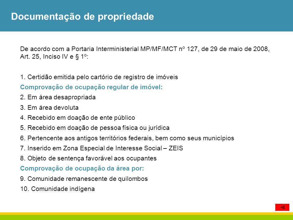 Documentação de propriedade De acordo com a Portaria Interministerial MP/MF/MCT nº 127, de 29 de maio de 2008, Art. 25, Inciso IV e § 1º: 1. Certidão