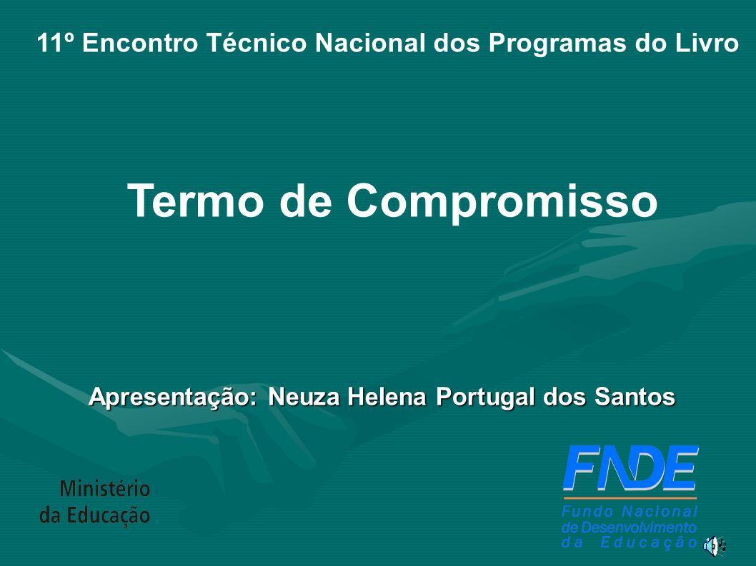 1 Termo de Compromisso Apresentação: Neuza Helena Portugal dos Santos 11º Encontro Técnico Nacional dos Programas do Livro