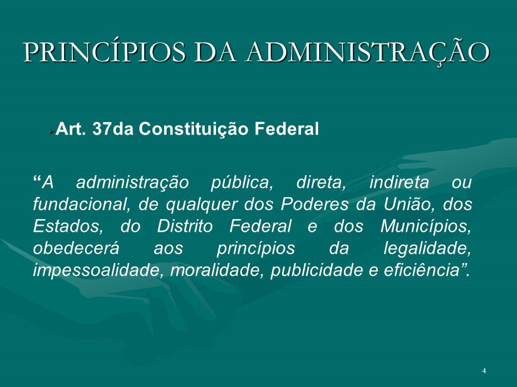 4 A administração pública, direta, indireta ou fundacional, de qualquer dos Poderes da União, dos Estados, do Distrito Federal e dos Municípios, obede