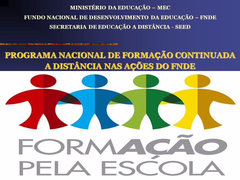 MINISTÉRIO DA EDUCAÇÃO – MEC FUNDO NACIONAL DE DESENVOLVIMENTO DA EDUCAÇÃO – FNDE SECRETARIA DE EDUCAÇÃO A DISTÂNCIA - SEED PROGRAMA NACIONAL DE FORMA Ç ÃO CONTINUADA A DISTÂNCIA NAS A Ç ÕES DO FNDE