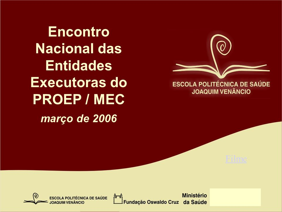 Encontro Nacional das Entidades Executoras do PROEP / MEC março de 2006 Filme